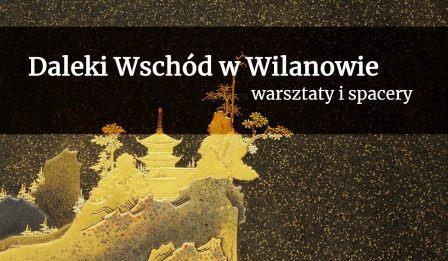 Daleki Wschód w Wilanowie - warsztaty i spacery